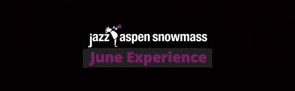Jazz Aspen Snowmass (JAS) June Experience